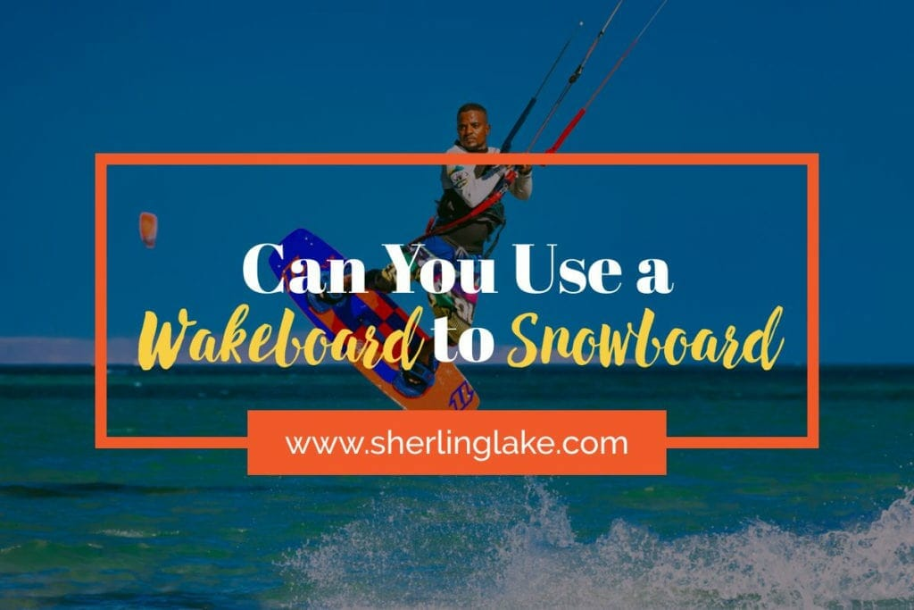 Can You Use a Wakeboard to Snowboard