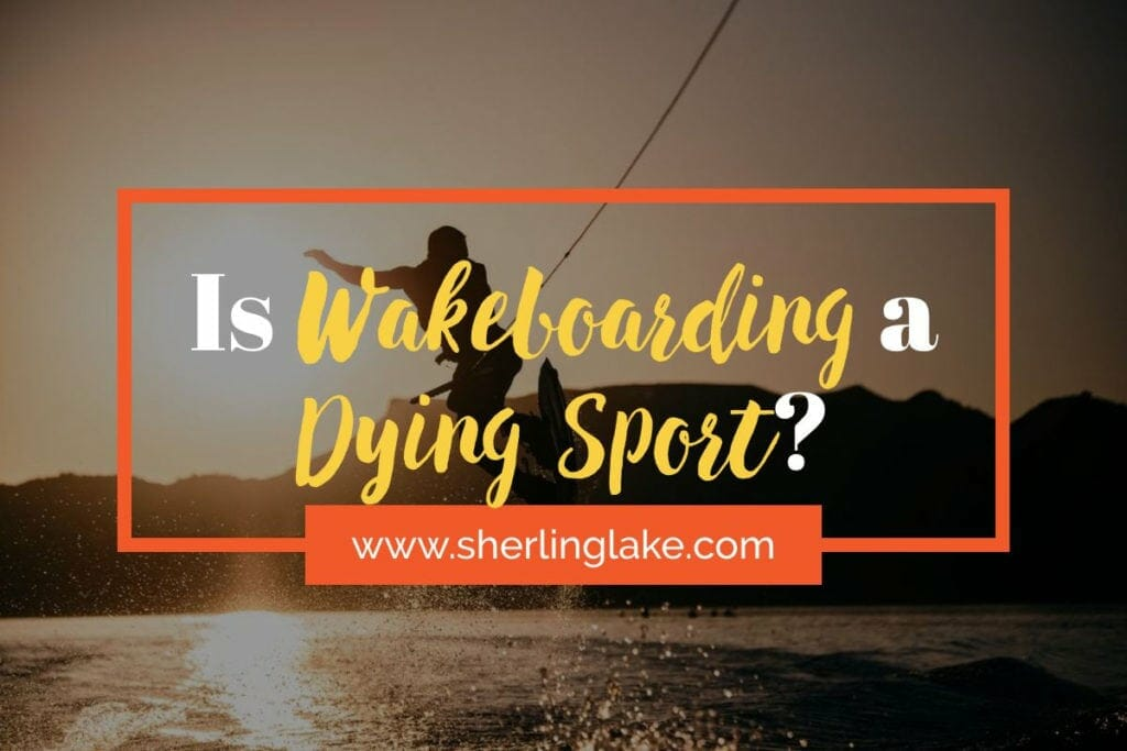 Is Wakeboarding a Dying Sport